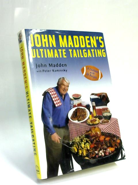 John Madden's Ultimate Tailgating by John Madden