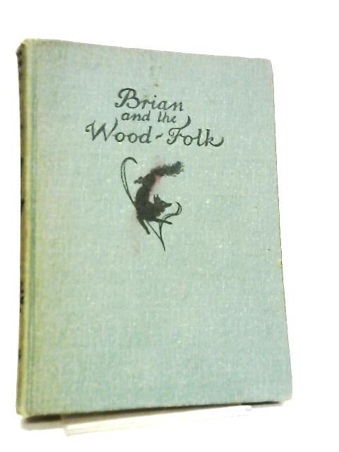 Brian and the Wood-Folk by Maribel Edwin