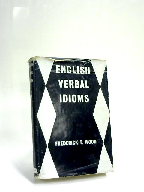 English Verbal Idioms by Frederick T Wood