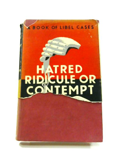 Hatred, Ridicule or Contempt: A Book of Libel Cases by Joseph Dean