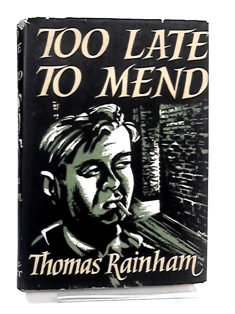 Too Late To Mend by Rainham, Thomas.