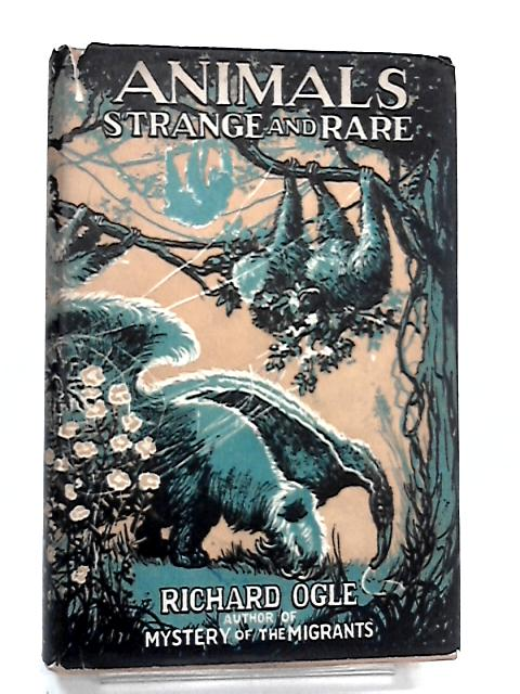 Animals Strange & Rare by Ogle, Richard Bertram