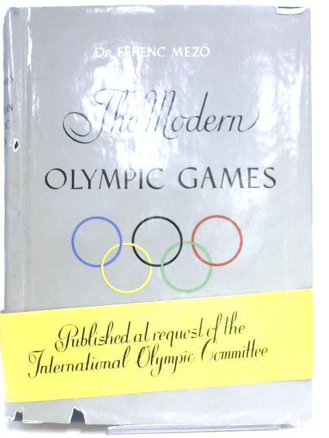 The Modern Olympic Games by Dr Ferenc Mezö