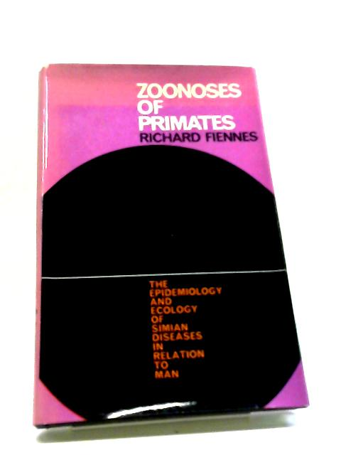 Zoonoses of Primates: The Epidemiology And Ecology of Simian Diseases In Relation To Man (Manuals In Biology) By Richard Fiennes