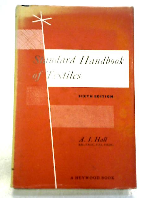The standard handbook of textiles By Hall