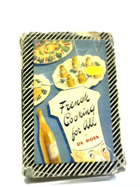 French Cooking for All by Du Bois