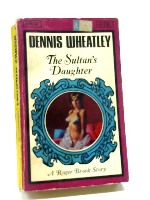 The Sultan's Daughter (A Roger Brook story) by Wheatley, Dennis
