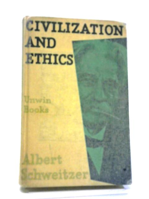 Civilization and Ethics by Albert Schweitzer