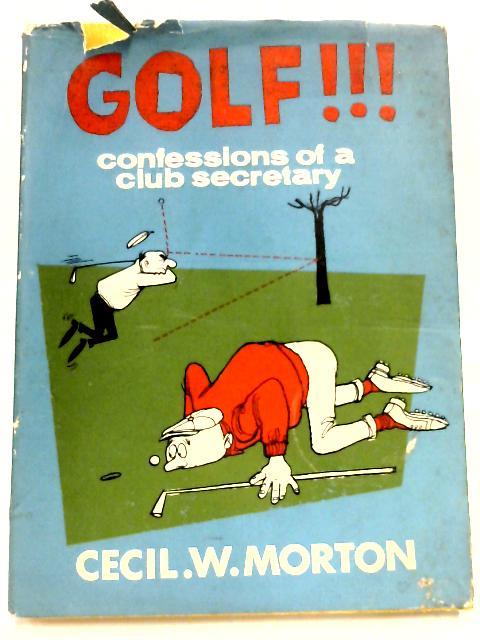 Golf The Confessions of a Golf club Secretary by Cecil Morton