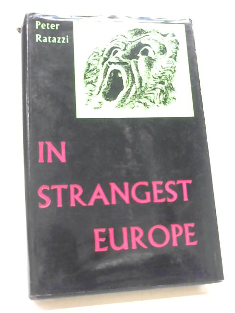 In Strangest Europe by Ratazzi, Peter