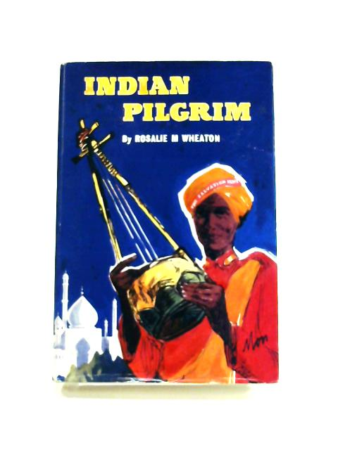 Indian Pilgrim: The Story of Narayana Muthiah by R. M. Wheaton