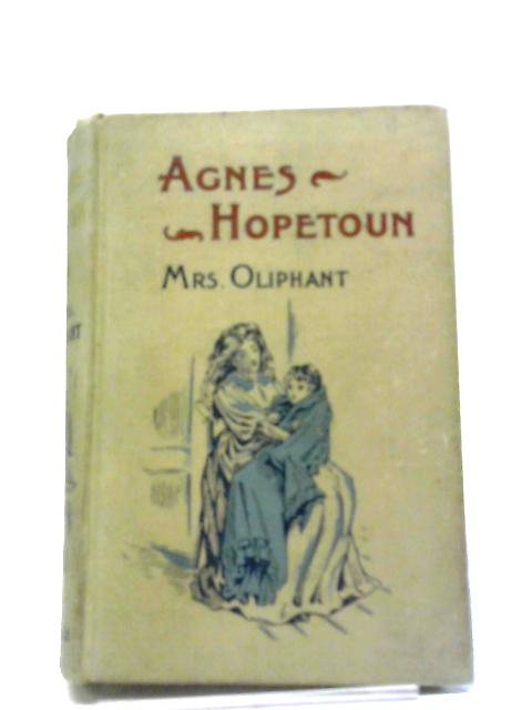 Agnes Hopetoun's Schools and Holidats. The Experiences of a Little Girl. by Mrs. Oliphant