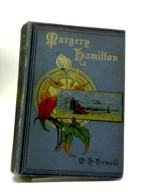 Margery Hamilton, or Along the Old Road by M. H. Howell