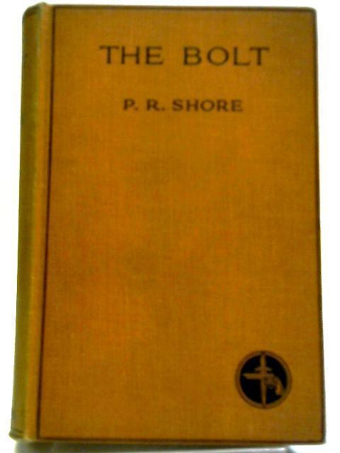 The Bolt by P. R. Shore