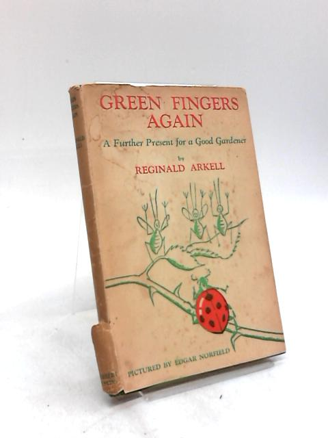 Green Fingers Again A Further Present for a Good Gardener by Reginald Arkell