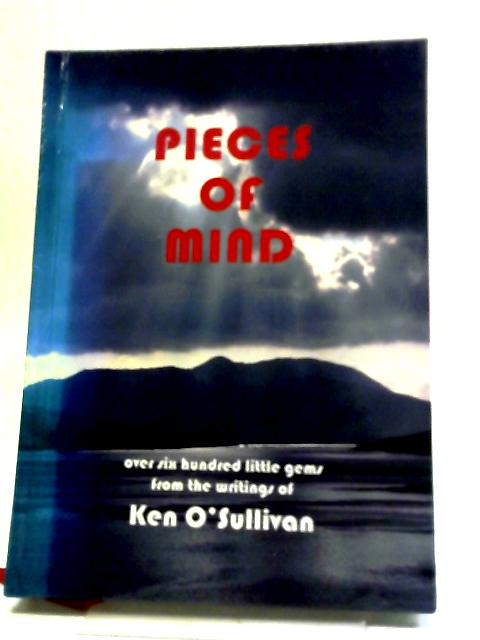 Pieces Of Mind. A Book For Your Coffee Table Or Bedside Locker. by Ken O'Sullivan