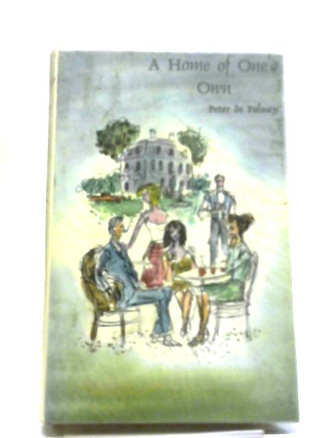 A Home Of Ones Own by Peter De Polnay