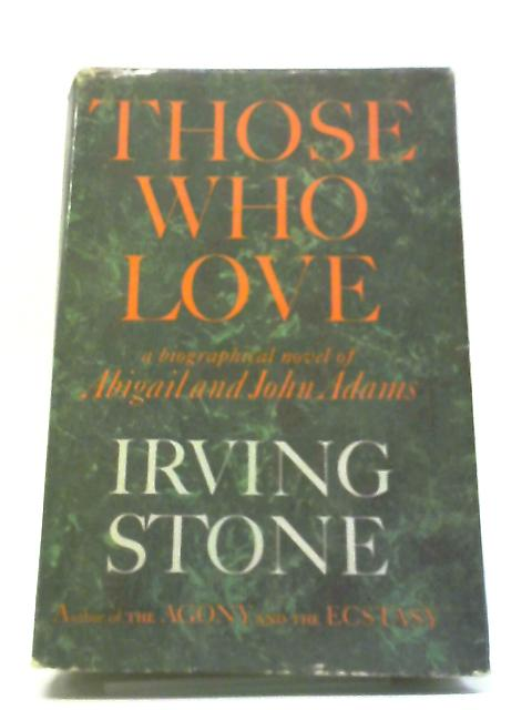 Those Who Love: A Biographical Novel of Abigail and John Adams by I. Stone