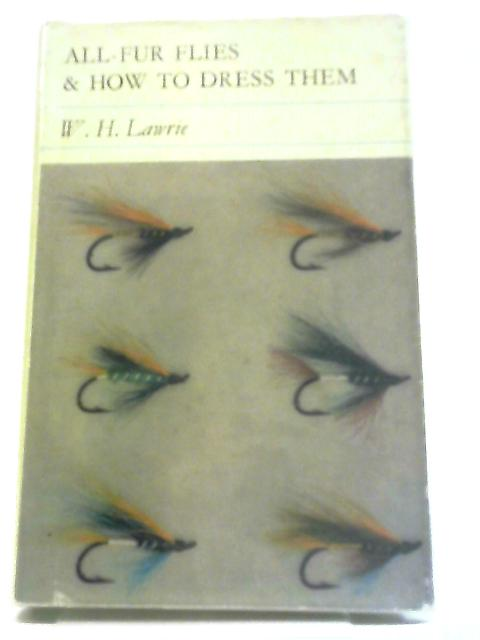 All-Fur Flies and How to Dress Them by W. H. Lawrie
