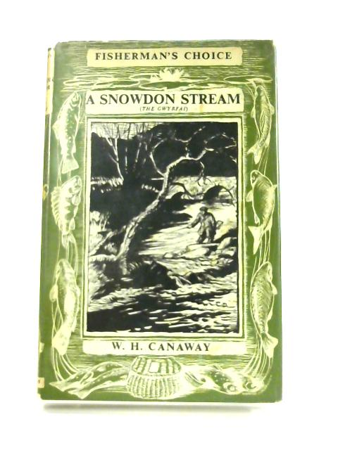 A Snowdon Stream: And How To Fish It by W. H. Canaway