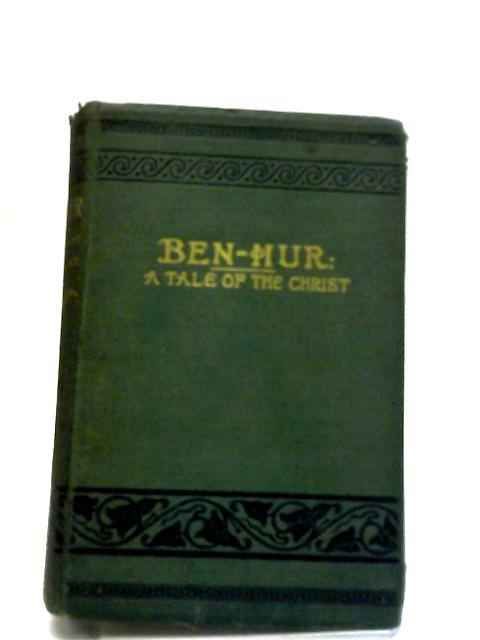 Ben-Hur A Tale Of The Christ by Lew Wallace