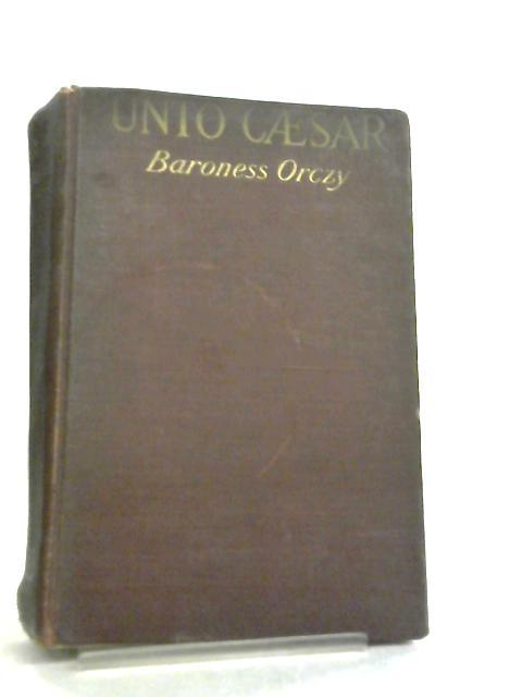 Unto Caesar by Emmuska Orczy