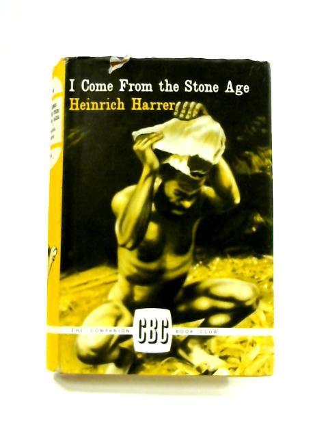 I Come From the Stone Age by Heinrich Harrer