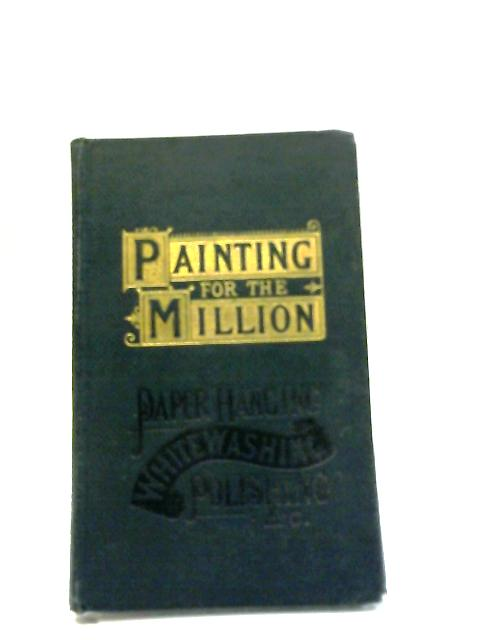 Painting for the Million and Property Owner's Companion of Useful Information By W.H. Swingler
