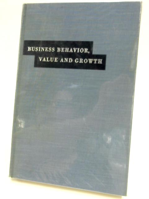 Business Behavior, Value and Growth. by William Jack Baumol