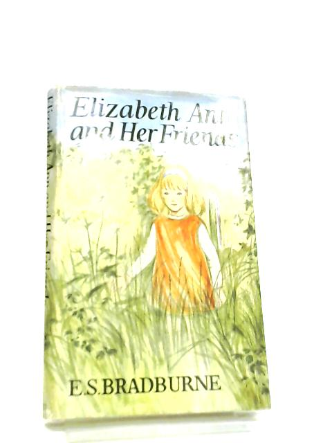 Elizabeth Ann And Her Friends by E. S. Bradburne