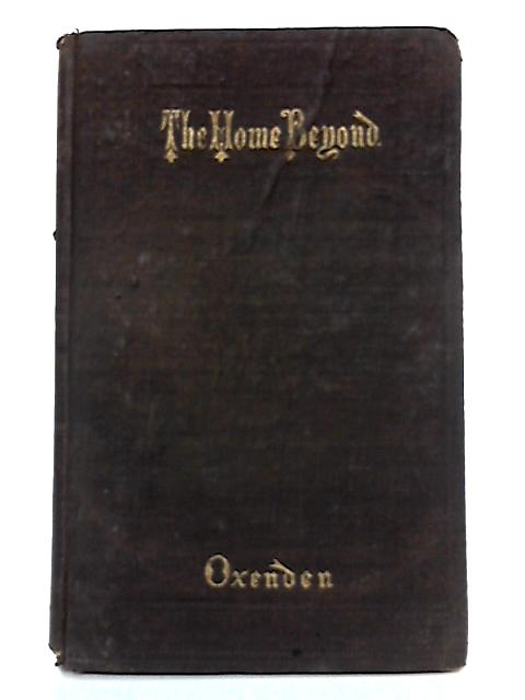 The Home Beyond; Or, A Happy Old Age by Ashton Oxenden