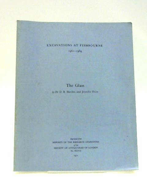 Excavations at Fishbourne 1961-1969: The Glass By D. B. Harden