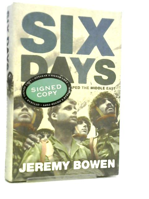 Six Days, How the 1967 War Shaped the Middle East by Jeremy Bowen