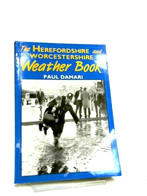 The Herefordshire and Worcestershire Weather Book by Paul Damari