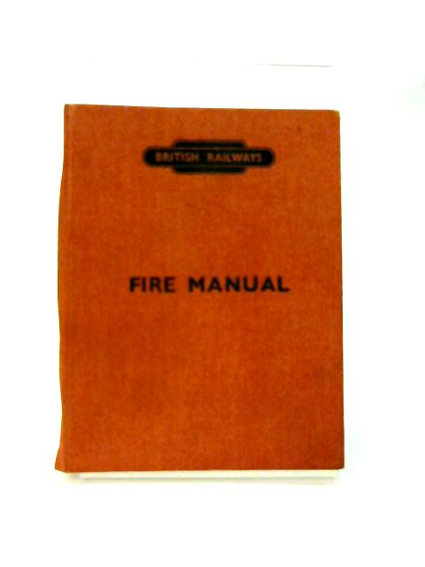 British Railways: Fire Manual by BRITISH RAILWAYS