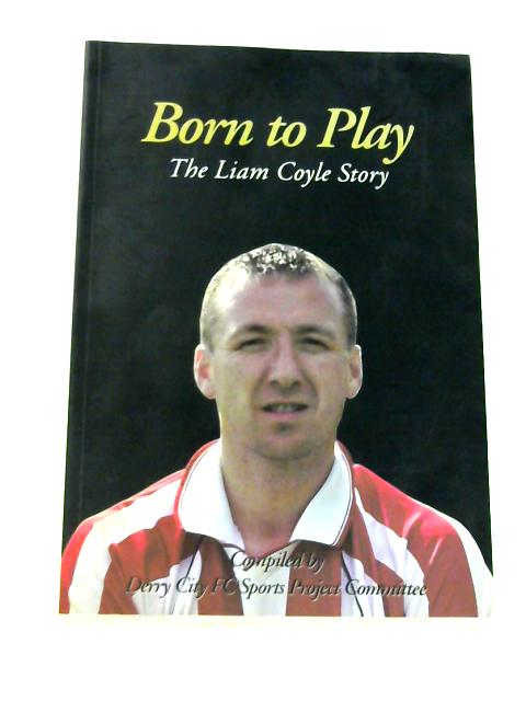 Born to Play: The Liam Coyle Story by Liam Coyle