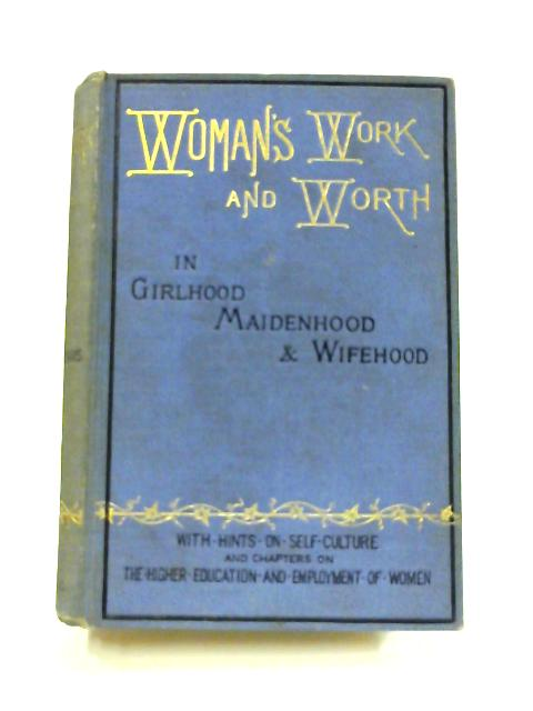Woman's Work and Worth: In Girlhood, Maidenhood and Wifehood by W. H. Davenport Adams