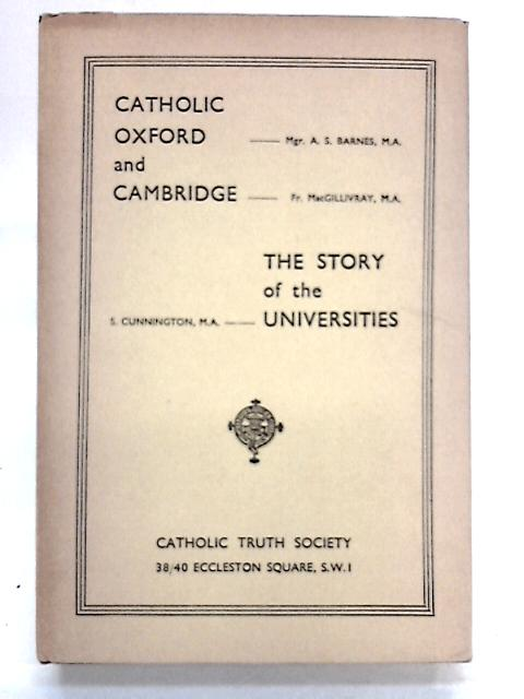 Catholic Oxford and Cambridge and The Stories of Universities by Mgr. A. S. Barnes, Rev. G. J. MacGillivray