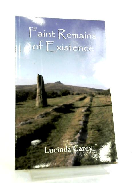 Faint Remains of Existence by Lucinda Carey