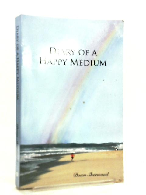 Diary of a Happy Medium by Dawn Sherwood