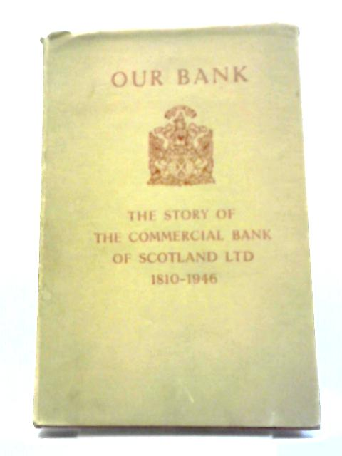 Our Bank The Story Of The Commercial Bank Of Scotland Ltd by Anon