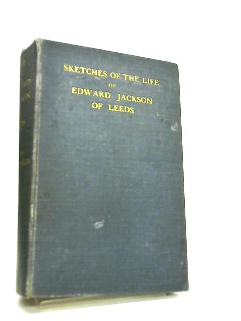 Sketches of the Life of Edward Jackson by L. & K. Sykes