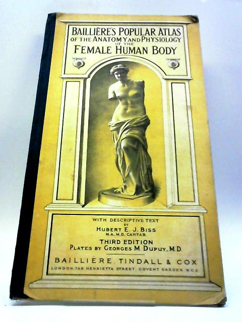 The Anatomy And Physiology of The Female Human Body (Bailliere's Popular Atlas) by Hubert E.J. Biss