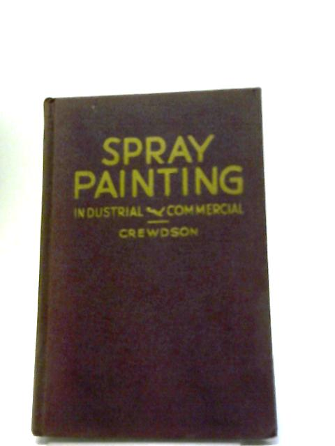 Spray Painting Industrial and Commercial by F M Crewdson