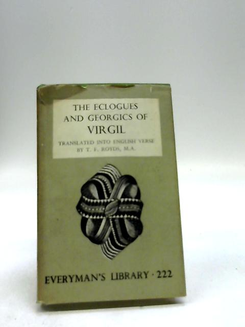 The Eclogues & Georgics Translated By T.F. Royds by Virgil