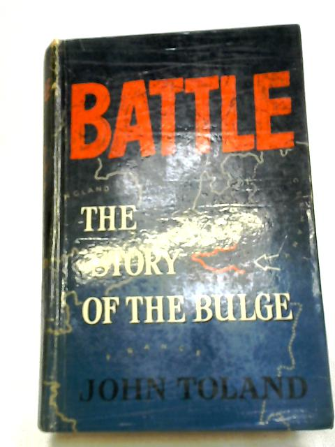 Battle; The Story Of The Bulge by Toland