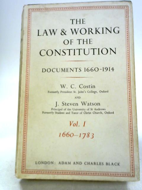 The Law and Working of the Constitution. Documents 1660-1914 Vol I by W.C. Costin