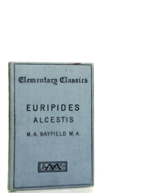 The Alcestis of Euripides by M. A. Bayfield