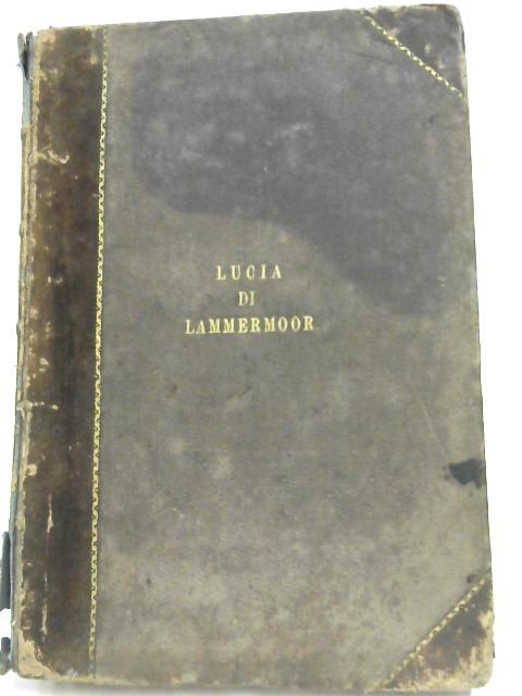 Lucia Di Lammermoor, Opera Seria In Tre Atti by G. Donizetti