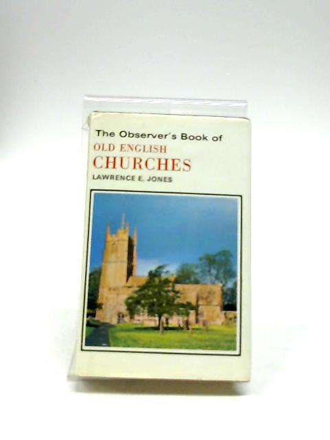 The Observer's Book of Old English Churches by Jones, Lawrence E